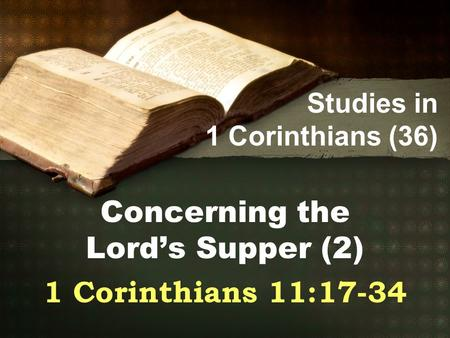 Studies in 1 Corinthians (36) Concerning the Lord's Supper (2) 1 Corinthians 11:17-34.