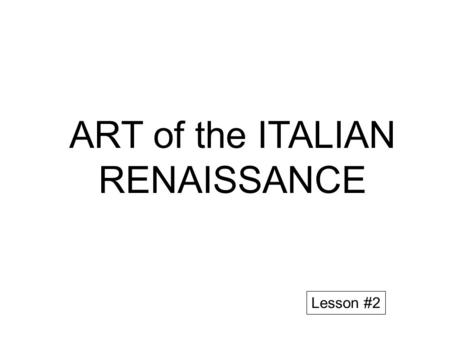 "ART of the ITALIAN RENAISSANCE Lesson #2. STATIONS of RENAISSANCE ART 1.Move to one station with one other person 2.Person ""A"" reads the question. Person."