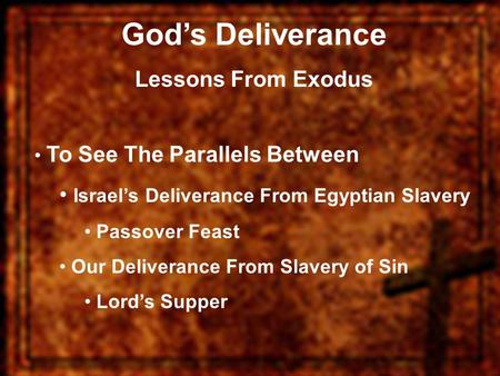 God's Deliverance Lessons From Exodus To See The Parallels Between Israel's Deliverance From Egyptian Slavery Passover Feast Our Deliverance From Slavery.
