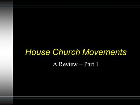 House Church Movements A Review – Part 1. What Is Under Review? Christians meeting in a home is not under review. The practice of Christians meeting in.