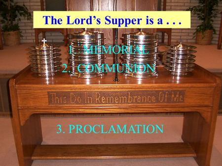 The Lord's Supper is a... 1. MEMORIAL 2. COMMUNION 3. PROCLAMATION.