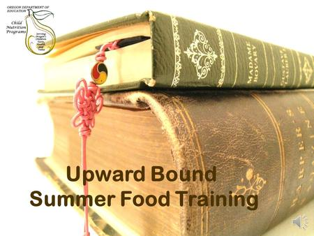 Upward Bound Summer Food Training Sponsor Responsibilities Attend annual training Be responsible for information provided in guidance manuals Keep all.