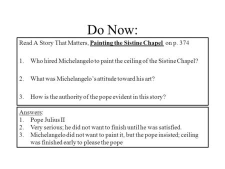 Do Now: Read A Story That Matters, Painting the Sistine Chapel on p. 374 1.Who hired Michelangelo to paint the ceiling of the Sistine Chapel? 2.What was.