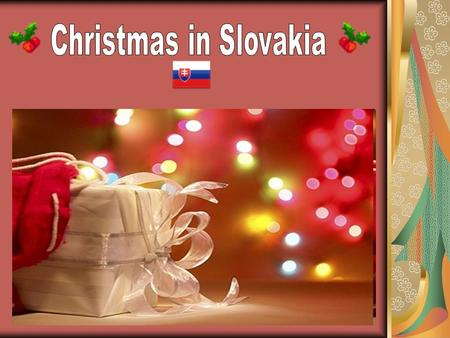 In Slovakia, Christmas celebrations begin with Advent. Many Slovaks are Roman Catholics so this is the start of the important spiritual preparations for.
