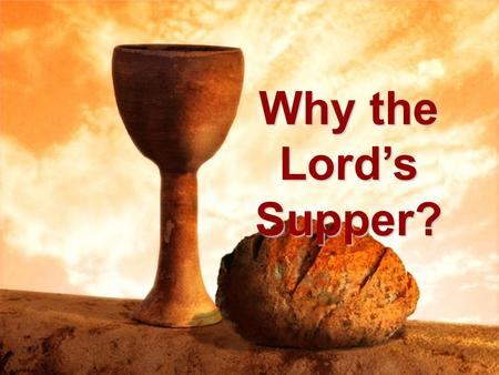 "Why the Lord's Supper?. Why Every First Day of the Week? ""When You Come Together as a Church"" ✓ This assembly was intended for worship 1Cor 11:20-22,"