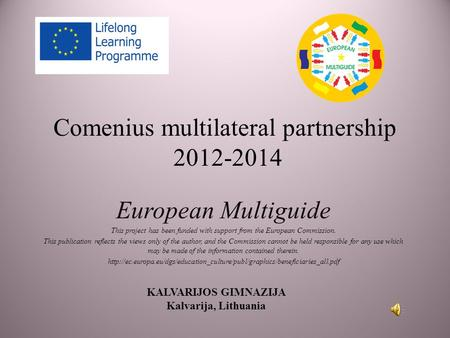 Comenius multilateral partnership 2012-2014 European Multiguide This project has been funded with support from the European Commission. This publication.
