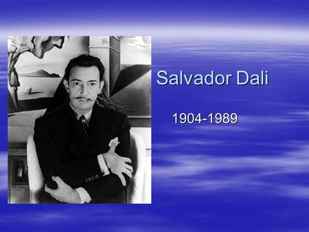 Salvador Dali 1904-1989. About the Artist  Salvador Felipe Jacinto Dali I Domenech was born in 1904, in Spain.  He was the son of a strict lawyer and.