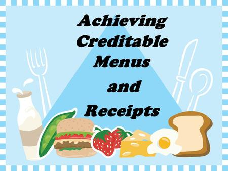 Achieving Creditable Menus and Receipts. Menu and Production Records.