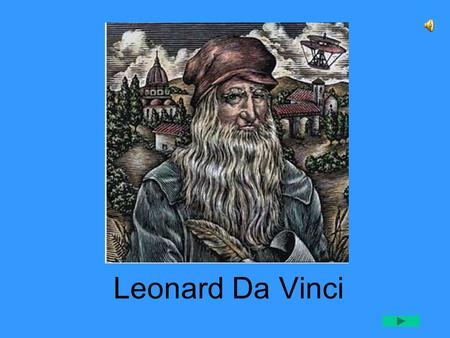 Leonard Da Vinci Early Childhood Leonardo was born April 15, 1452 in Tuscany, Italy. His parents never married, and not much is known about his mother.