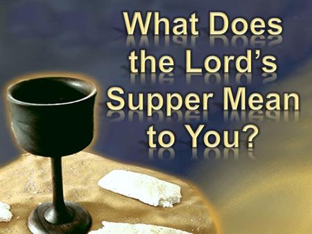2  The Lord's Supper (1 Cor 11:20)  Breaking bread (Acts 20:7; 2:42)  Communion (1 Cor 10:16)  Cup of the Lord (1 Cor 10:21)  The Lord's Table (1.