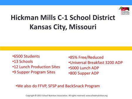 Copyright © 2013 School Nutrition Association. All rights reserved. www.schoolnutrition.org Hickman Mills C-1 School District Kansas City, Missouri 6500.