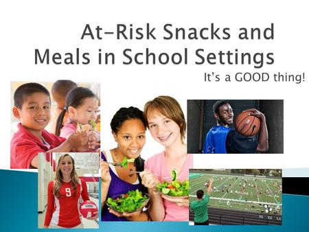 It's a GOOD thing!.  Snacks and Meals served to participants in eligible and organized programs at times, during the regular school year, when school.