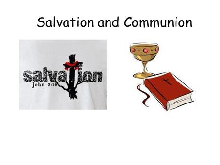 Salvation and Communion. What do Christians mean by Salvation? 2 mins with a partner come up with a definition...