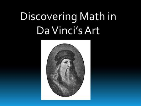 Discovering Math in Da Vinci's Art. Introduction to Leonardo Da Vinci.