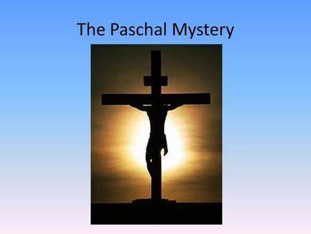 The Paschal Mystery. This is at the very center of the Gospel that must be proclaimed to all. The word paschal means Passover and goes back to the Exodus.