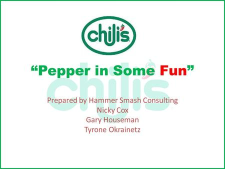 """Pepper in Some Fun"" Prepared by Hammer Smash Consulting Nicky Cox Gary Houseman Tyrone Okrainetz."