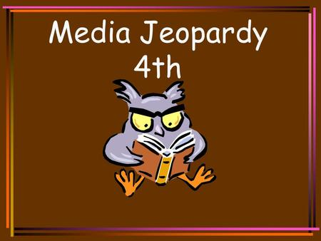 Media Jeopardy 4th Media Jeopardy Dictionary Encyclopedia Take a Chance 100 200 300 400 500 100 200 300 400 500 Final Jeopardy BooksWhich Resource.
