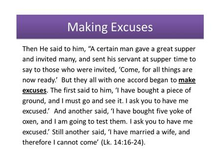 "Making Excuses Then He said to him, ""A certain man gave a great supper and invited many, and sent his servant at supper time to say to those who were invited,"