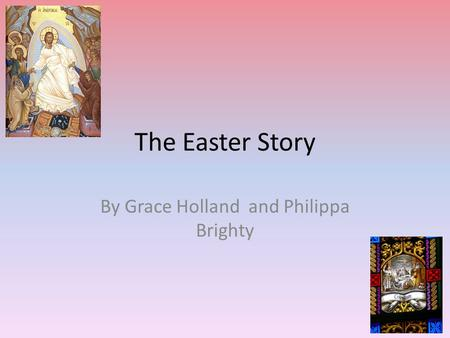 The Easter Story By Grace Holland and Philippa Brighty.