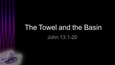 "The Towel and the Basin John 13.1-20. Servant-leadership roles… 1.""episkope"" – Overseer = shepherd leader, pastor."