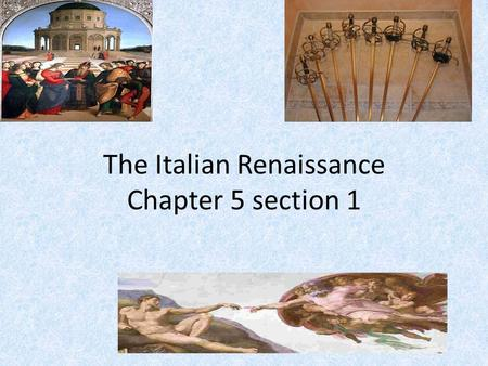 The Italian Renaissance Chapter 5 section 1. Italian City States Renaissance:. A rebirth or revival Also : The humanistic revival of classical art,