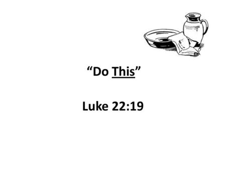 """Do This"" Luke 22:19. Parent-Teacher Conference Request to meet Topic: behavior of student Teamwork to bring correction Improved learning, mature student."