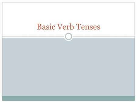 Basic Verb Tenses.