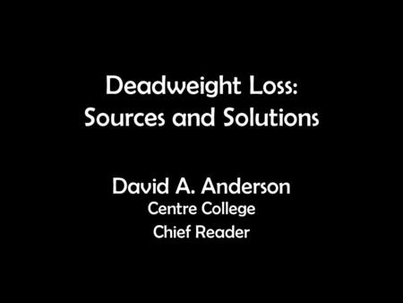 Deadweight Loss: Sources and Solutions