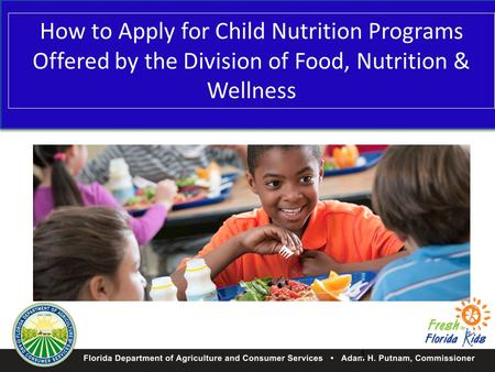 How to Apply for Child Nutrition Programs Offered by the Division of Food, Nutrition & Wellness 1.