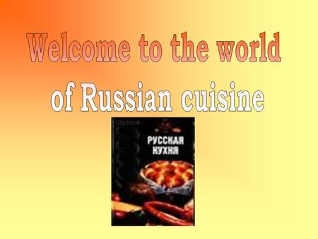 Russian people have their breakfast at 7 or 8 a.m., dinner at 1 or 2 p.m., and supper at 6 or 7 p.m.