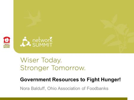 Government Resources to Fight Hunger! Nora Balduff, Ohio Association of Foodbanks.