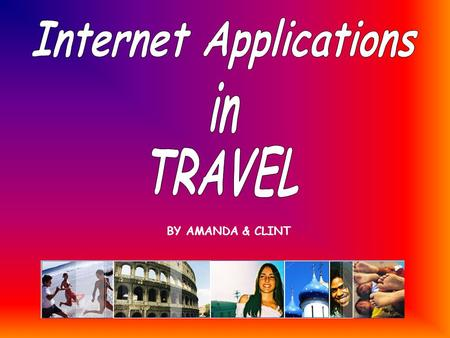 BY AMANDA & CLINT. Before Internet Applications in Travel were available to people on the web Tourists used to go to Travel Agencies in order to plan.