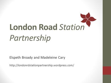London Road Station Partnership Elspeth Broady and Madeleine Cary