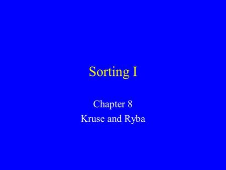 Sorting I Chapter 8 Kruse and Ryba. Introduction Common problem: sort a list of values, starting from lowest to highest. –List of exam scores –Words of.