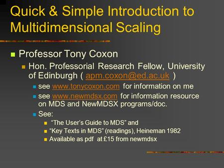 Quick & Simple Introduction to Multidimensional Scaling Professor Tony Coxon Hon. Professorial Research Fellow, University of Edinburgh (