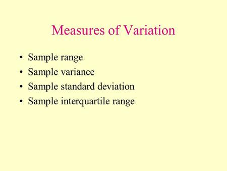 Measures of Variation Sample range Sample variance Sample standard deviation Sample interquartile range.