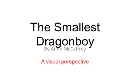 The Smallest Dragonboy By Anne McCaffrey A visual perspective.