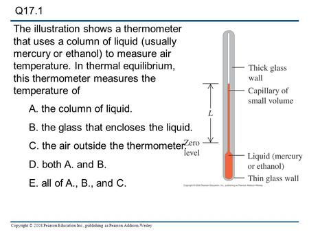 Copyright © 2008 Pearson Education Inc., publishing as Pearson Addison-Wesley The illustration shows a thermometer that uses a column of liquid (usually.