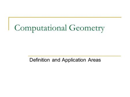 Computational Geometry Definition and Application Areas.