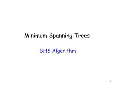 1 Minimum Spanning Trees GHS Algorithm. 2 Weighted Graph.
