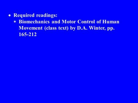 	Required readings: 	Biomechanics and Motor Control of Human