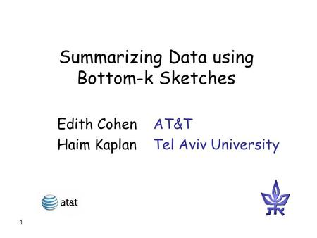 1 Summarizing Data using Bottom-k Sketches Edith Cohen AT&T Haim Kaplan Tel Aviv University.