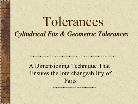 Tolerances Cylindrical Fits & Geometric Tolerances