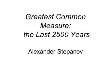 Greatest Common Measure: <strong>the</strong> Last 2500 Years