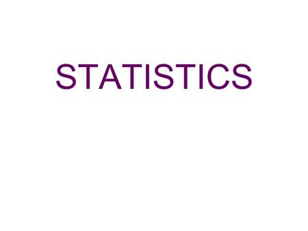 STATISTICS. SOME BASIC STATISTICS MEAN (AVERAGE) – Add all of the data together and divide by the number of elements within that set of data. MEDIAN –