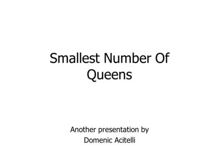 Smallest Number Of Queens Another presentation by Domenic Acitelli.