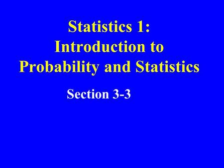 Statistics 1: Introduction to Probability and Statistics Section 3-3.
