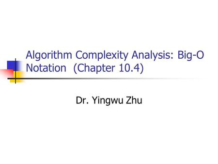 Algorithm Complexity Analysis: Big-O Notation (Chapter 10.4)