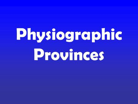 Physiographic Provinces. Appalachian Plateau, Blue Ridge, Coastal Plain, Piedmont, Valley & Ridge.