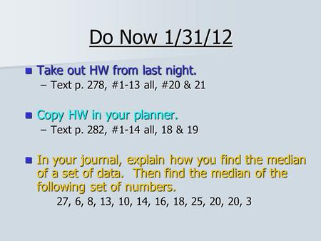 Do Now 1/31/12 Take out HW from last night. Take out HW from last night. –Text p. 278, #1-13 all, #20 & 21 Copy HW in your planner. Copy HW in your planner.